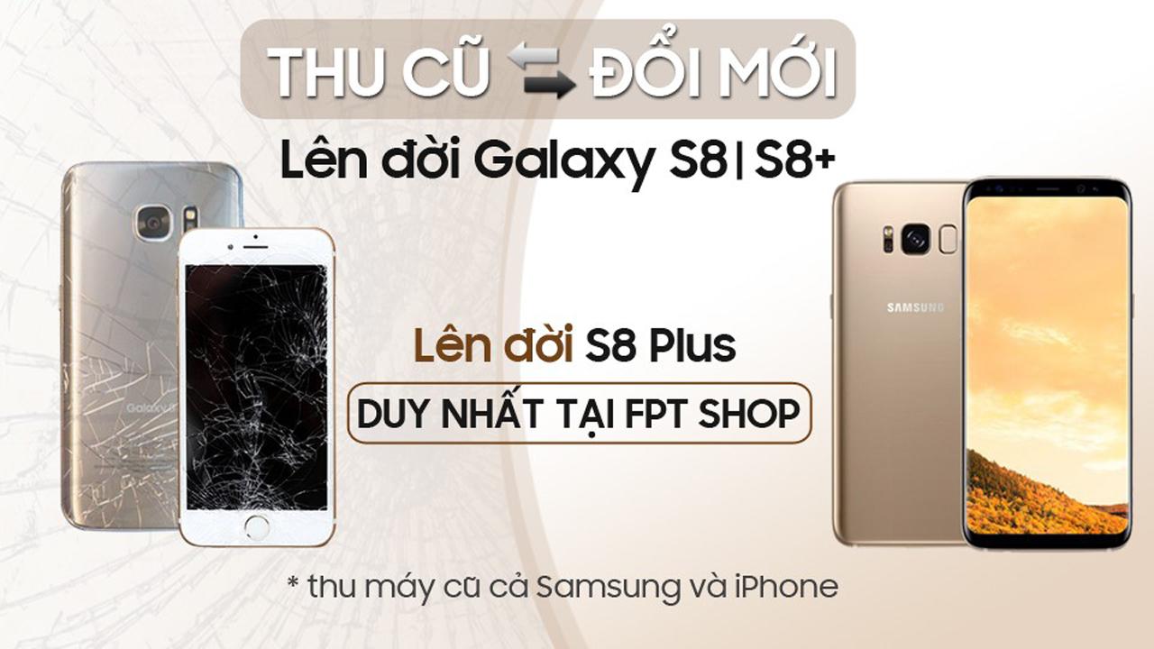 FPT Shop cho đổi điện thoại Samsung và iPhone cũ lấy Galaxy S8/S8+ mới 2
