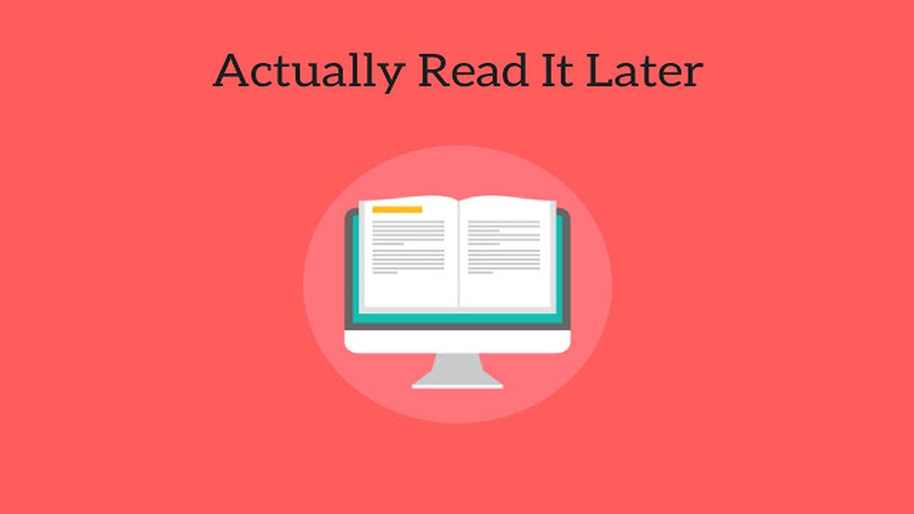 Actually Read it Later - Actually Read it Later: Lưu trang web để đọc sau trên Chrome