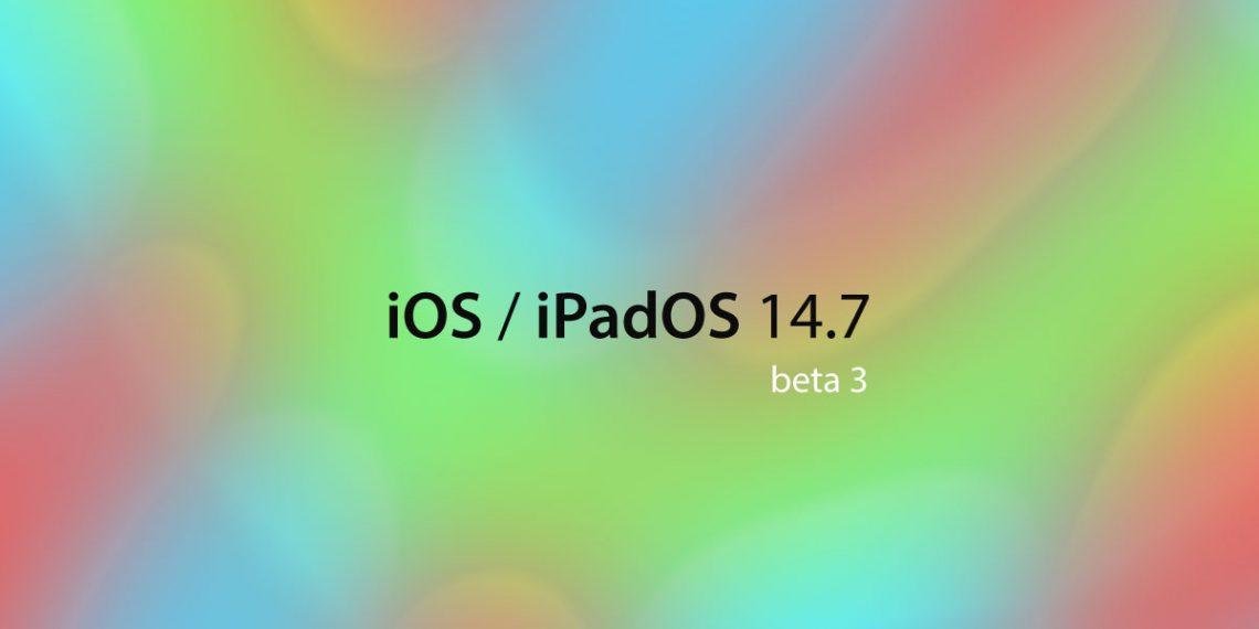 iOS 14.7 và iPadOS 14.7 Beta 3 có gì mới?